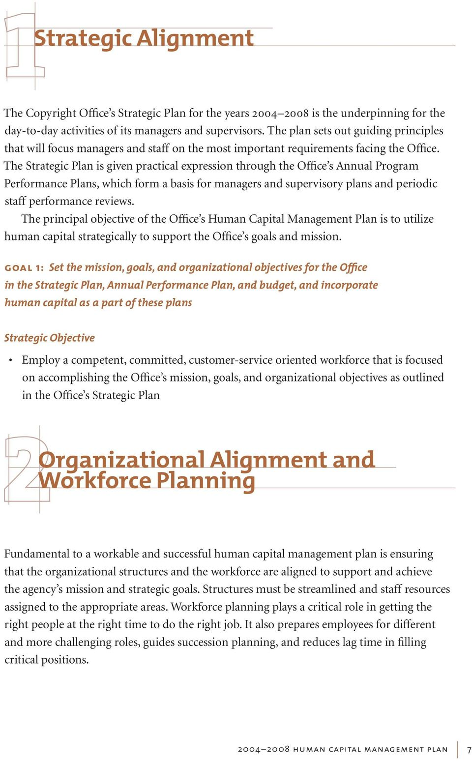 The Strategic Plan is given practical expression through the Office s Annual Program Performance Plans, which form a basis for managers and supervisory plans and periodic staff performance reviews.