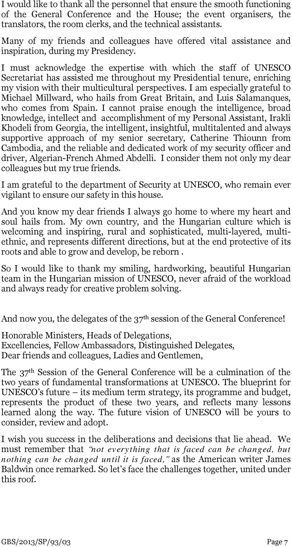 I must acknowledge the expertise with which the staff of UNESCO Secretariat has assisted me throughout my Presidential tenure, enriching my vision with their multicultural perspectives.