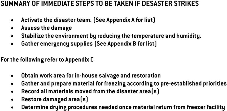 Gather emergency supplies (See Appendix B for list) For the following refer to Appendix C Obtain work area for in-house salvage and restoration
