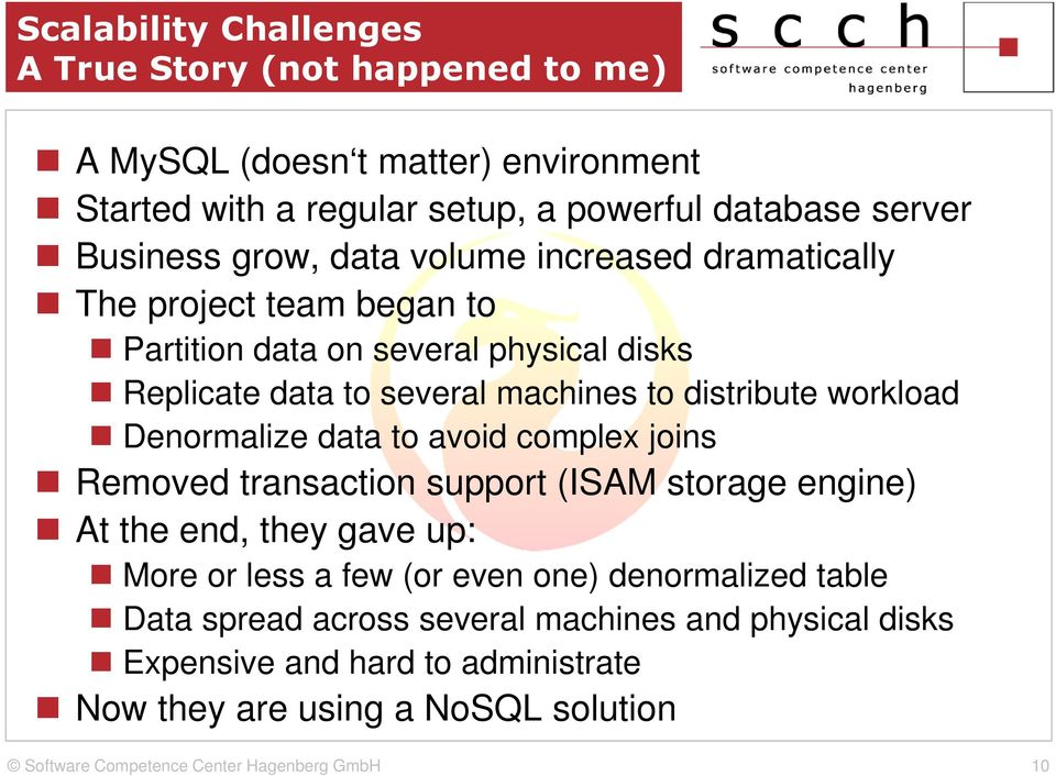 distribute workload Denormalize data to avoid complex joins Removed transaction support (ISAM storage engine) At the end, they gave up: More or less a few