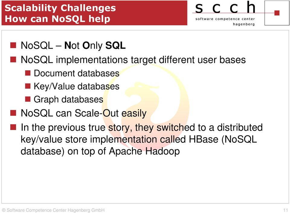 NoSQL can Scale-Out easily In the previous true story, they switched to a