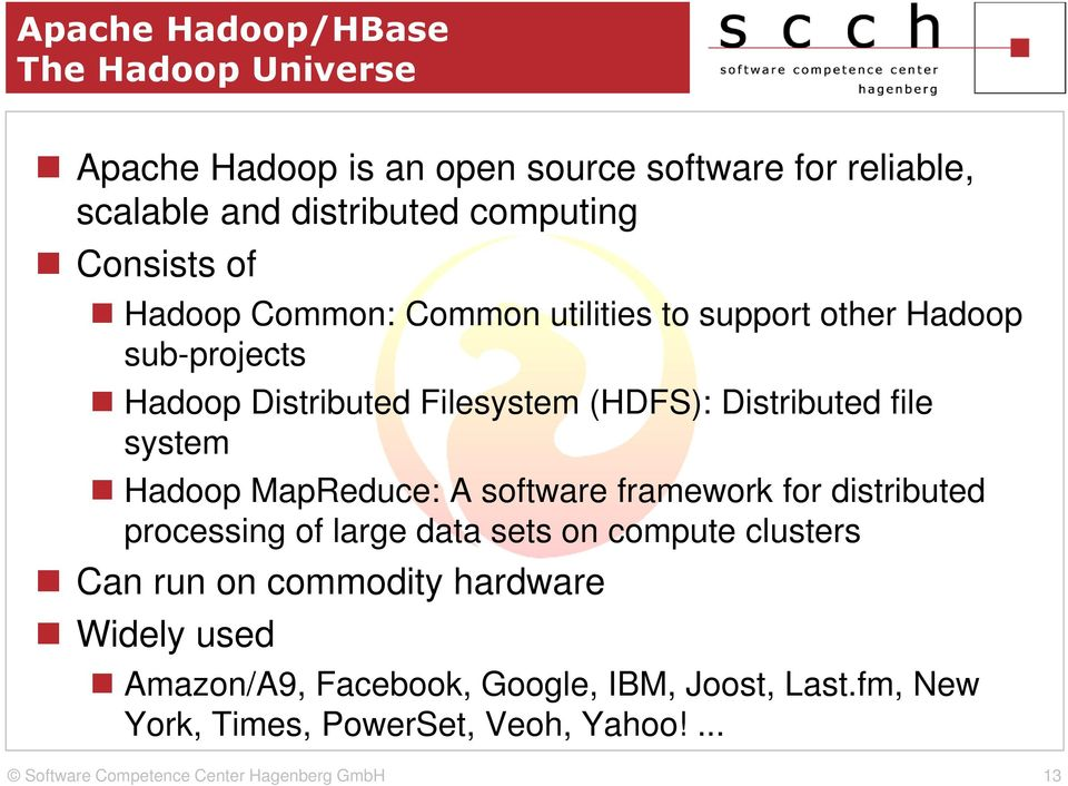Distributed file system Hadoop MapReduce: A software framework for distributed processing of large data sets on compute clusters