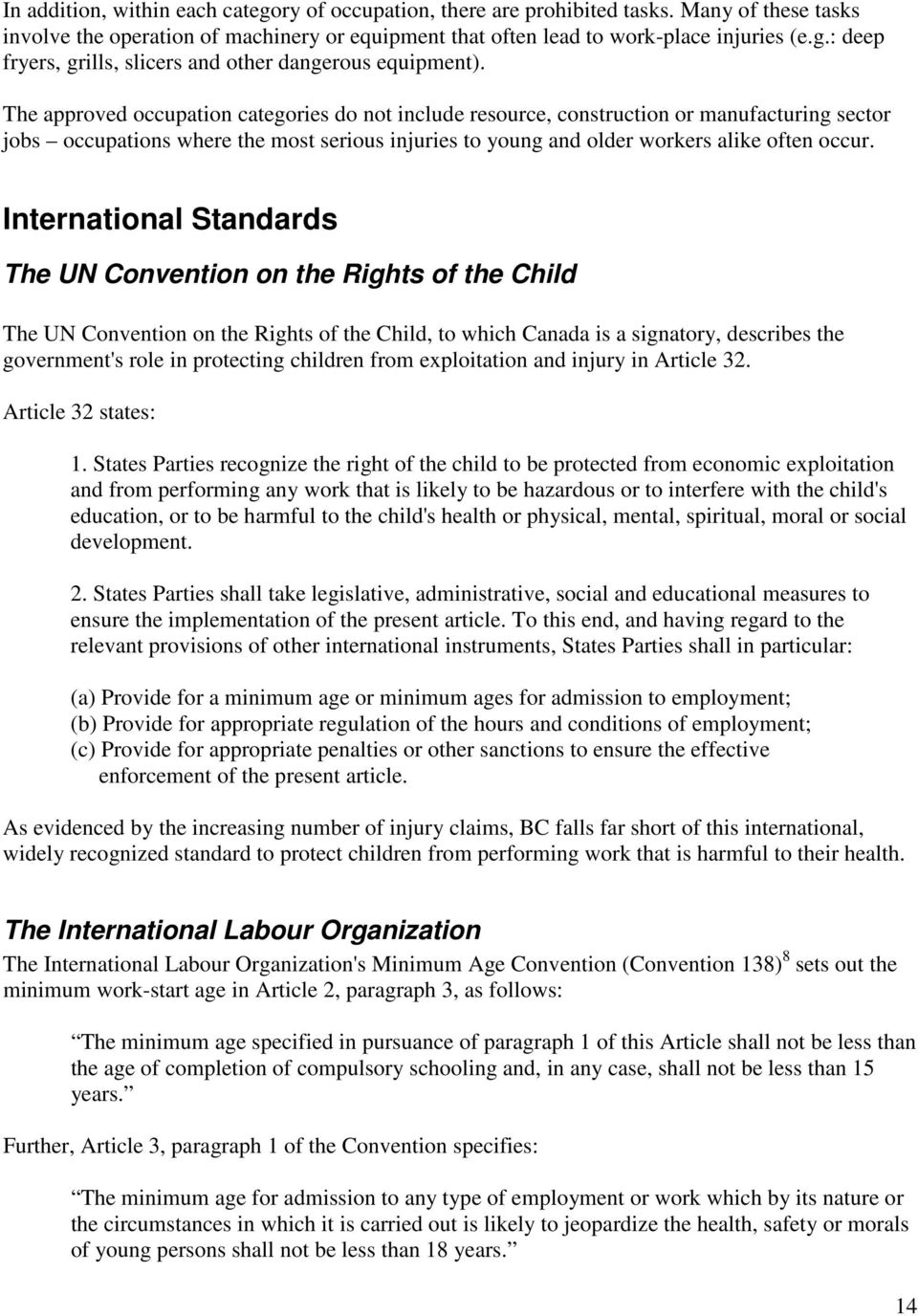 International Standards The UN Convention on the Rights of the Child The UN Convention on the Rights of the Child, to which Canada is a signatory, describes the government's role in protecting