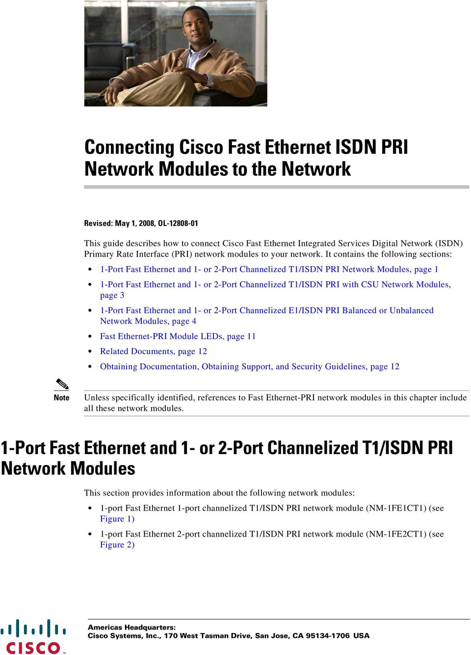 It contains the following sections: 1-Port Fast Ethernet and 1- or 2-Port Channelized T1/ISDN PRI Network Modules, page 1 1-Port Fast Ethernet and 1- or 2-Port Channelized T1/ISDN PRI with CSU