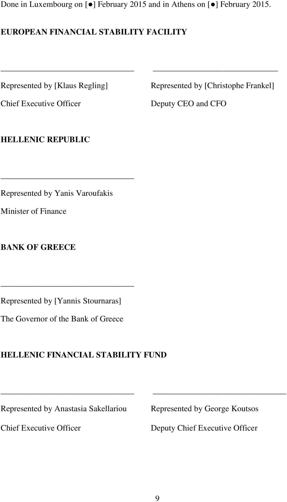 Deputy CEO and CFO HELLENIC REPUBLIC Represented by Yanis Varoufakis Minister of Finance BANK OF GREECE Represented by [Yannis