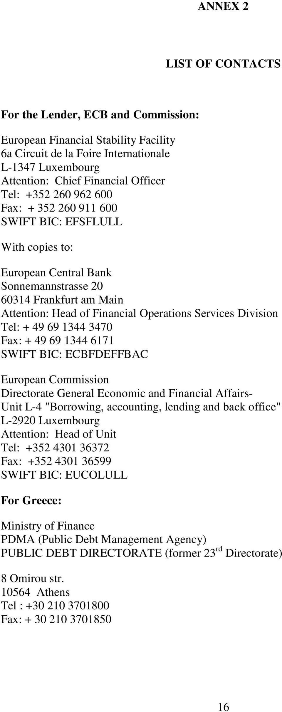 "+ 49 69 1344 3470 Fax: + 49 69 1344 6171 SWIFT BIC: ECBFDEFFBAC European Commission Directorate General Economic and Financial Affairs- Unit L-4 ""Borrowing, accounting, lending and back office"""