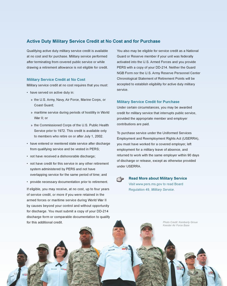 Military Service Credit at No Cost Military service credit at no cost requires that you must: have served on active duty in:»» the U.S. Army, Navy, Air Force, Marine Corps, or Coast Guard;»» maritime service during periods of hostility in World War II; or»» the Commissioned Corps of the U.
