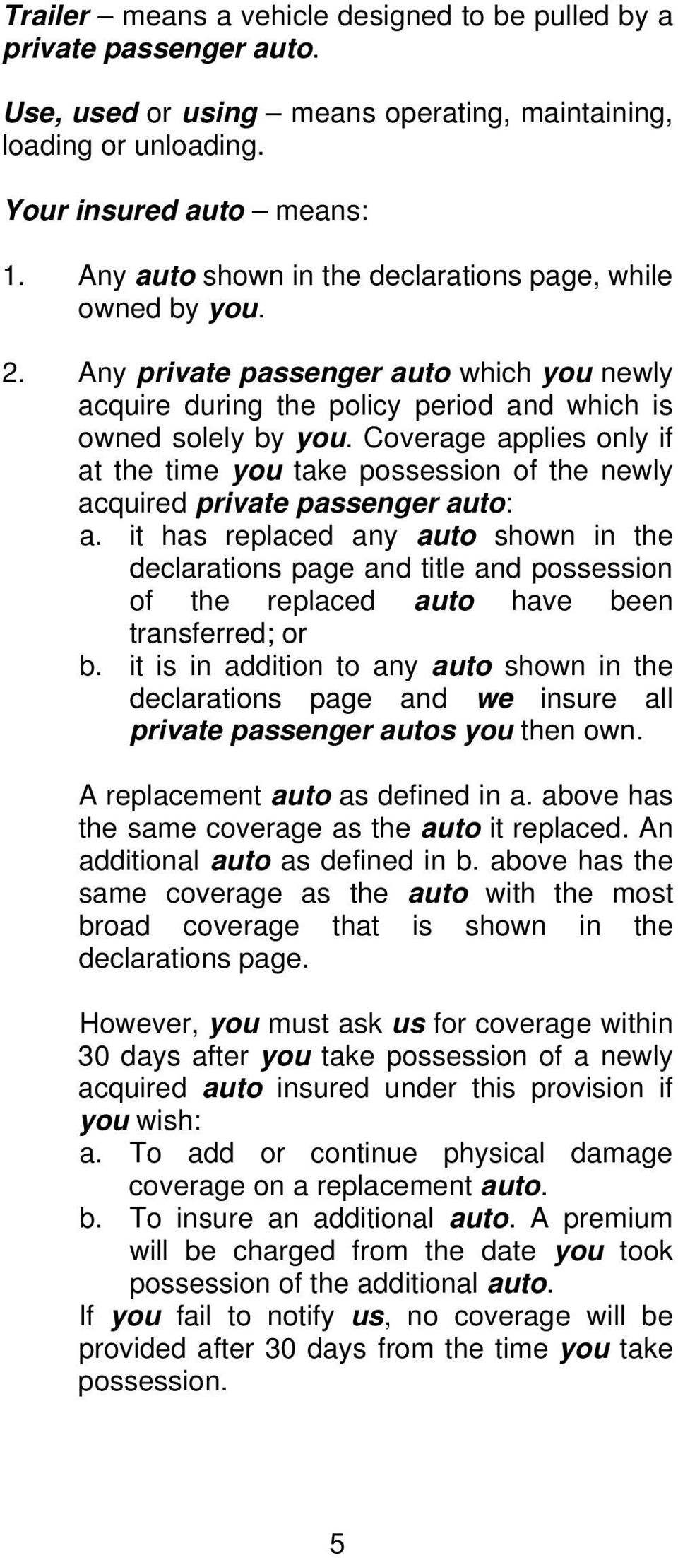 Coverage applies only if at the time you take possession of the newly acquired private passenger auto: a.