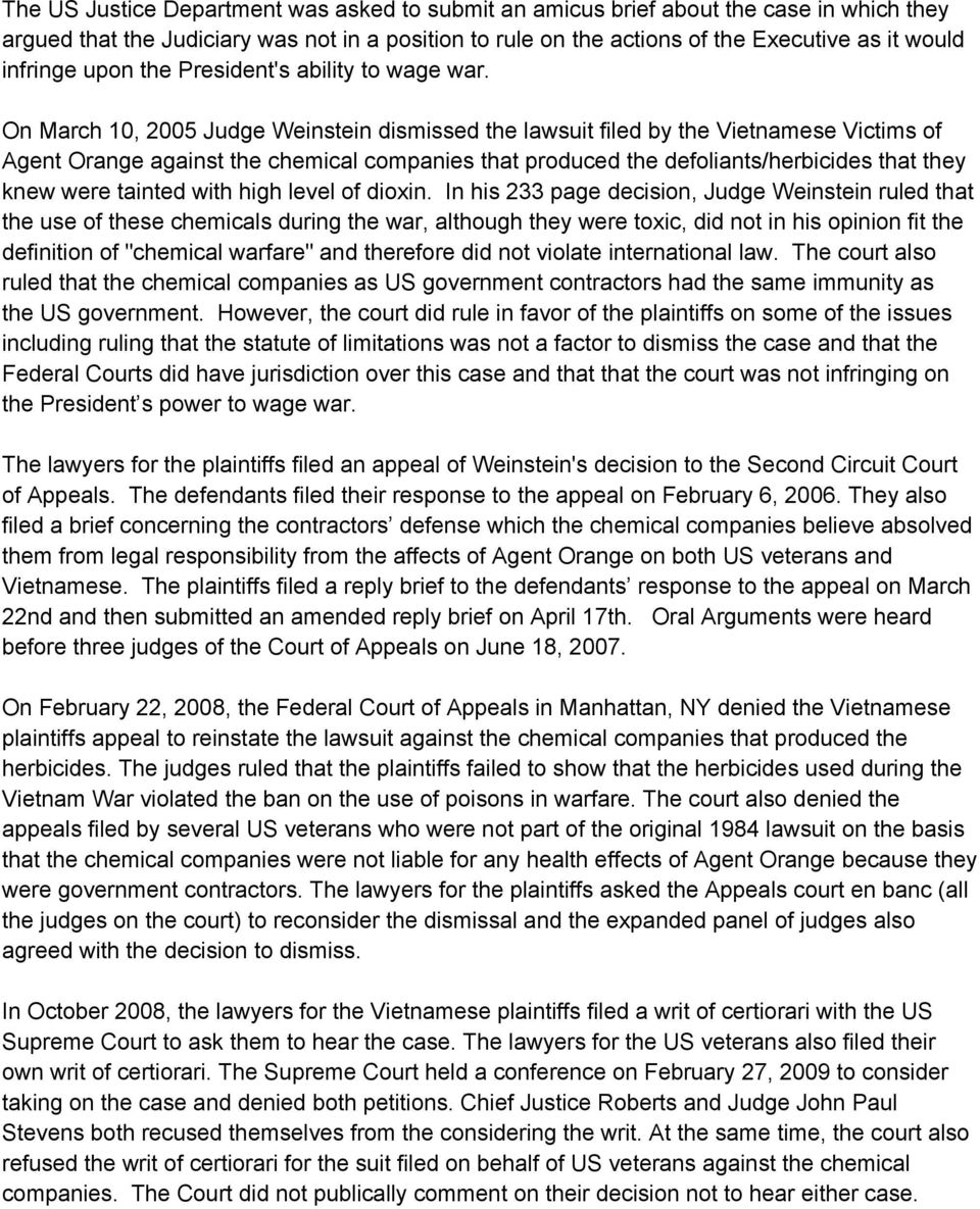 On March 10, 2005 Judge Weinstein dismissed the lawsuit filed by the Vietnamese Victims of Agent Orange against the chemical companies that produced the defoliants/herbicides that they knew were
