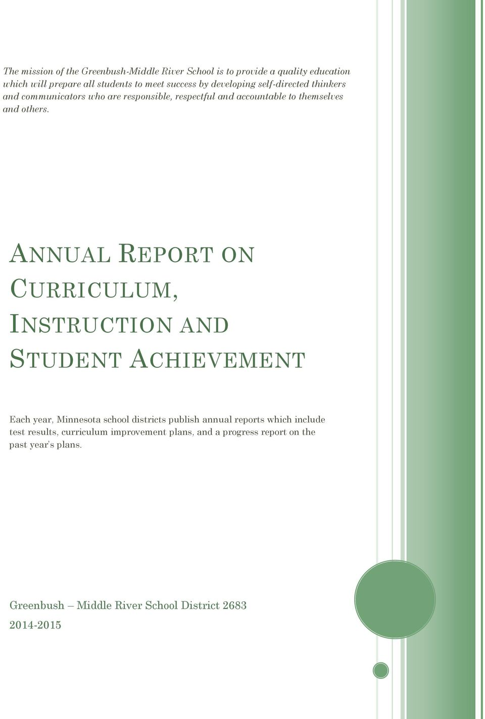 ANNUAL REPORT ON CURRICULUM, INSTRUCTION AND STUDENT ACHIEVEMENT Each year, Minnesota school districts publish annual reports which