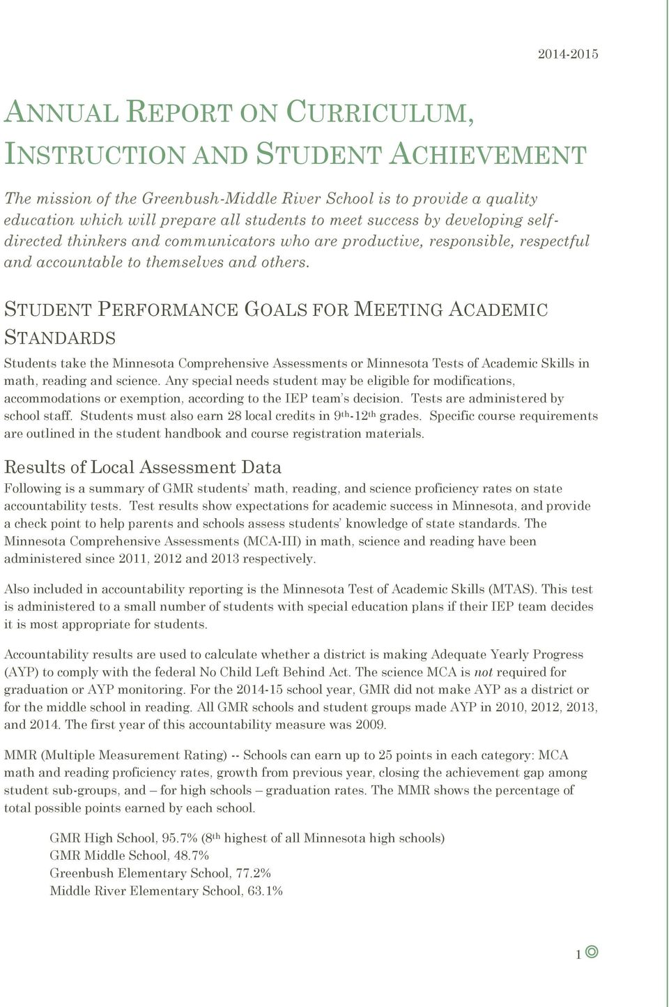 STUDENT PERFORMANCE GOALS FOR MEETING ACADEMIC STANDARDS Students take the Minnesota Comprehensive Assessments or Minnesota Tests of Academic Skills in math, reading and science.