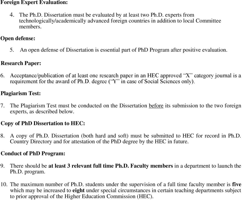 Acceptance/publication of at least one research paper in an HEC approved X category journal is a requirement for the award of Ph.D. degree ( Y in case of Social Sciences only). Plagiarism Test: 7.