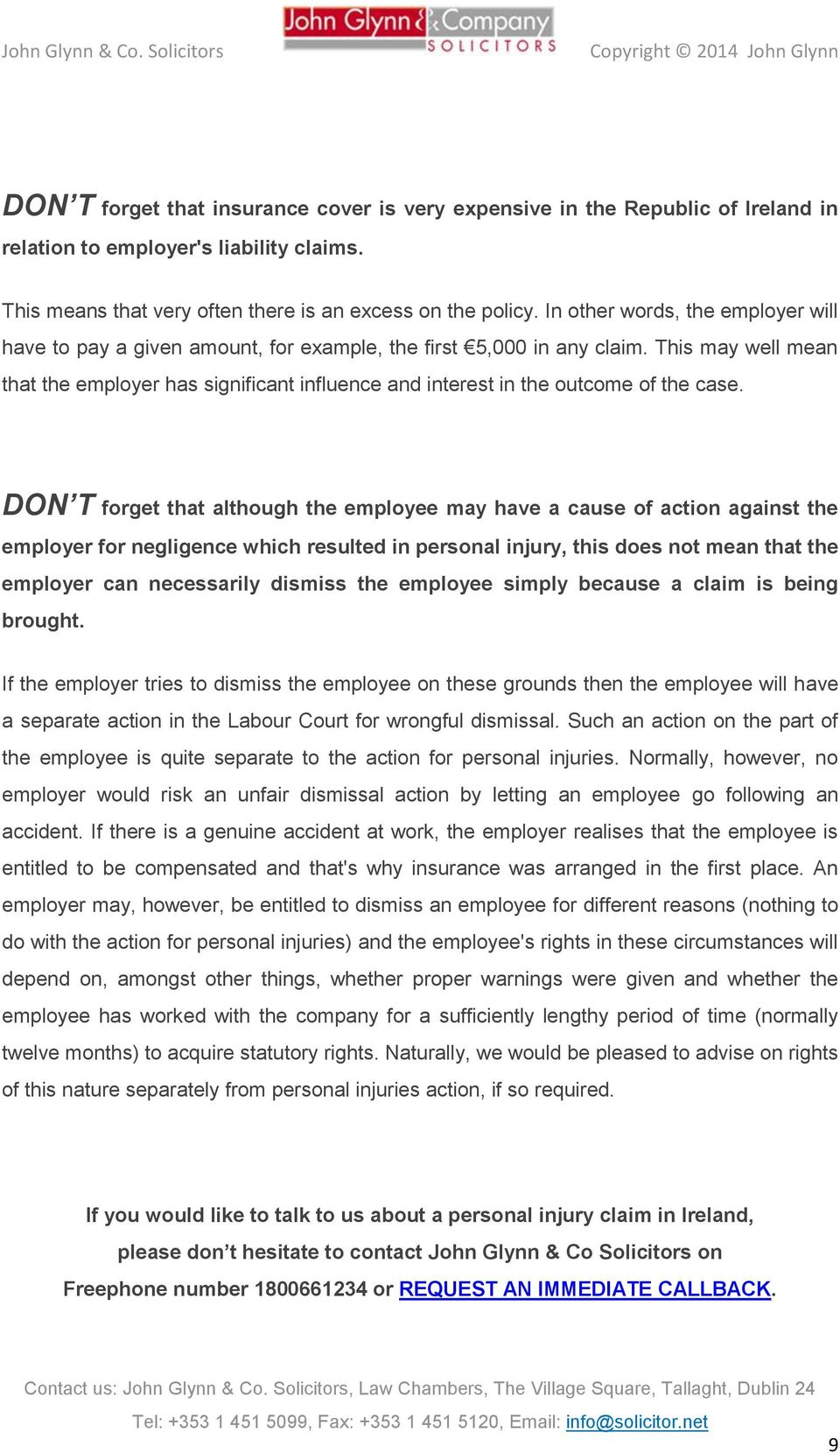 This may well mean that the employer has significant influence and interest in the outcome of the case.