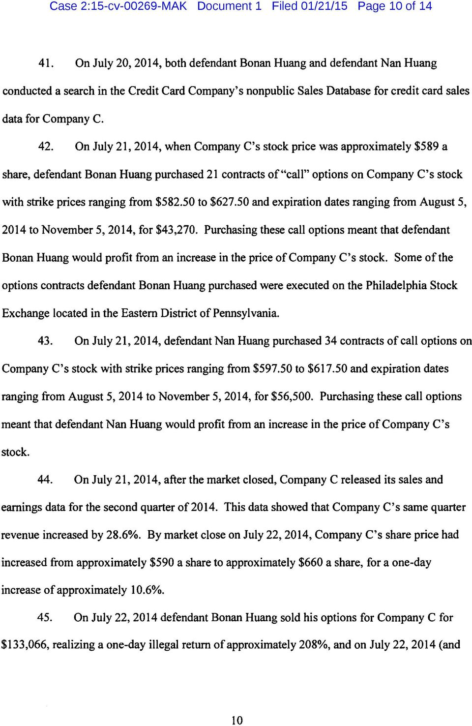 "On July 21, 2014, when Company C's stock price was approximately $589 a share, defendant Bonan Huang purchased 21 contracts of""call"" options on Company C's stock with strike prices ranging from $582."