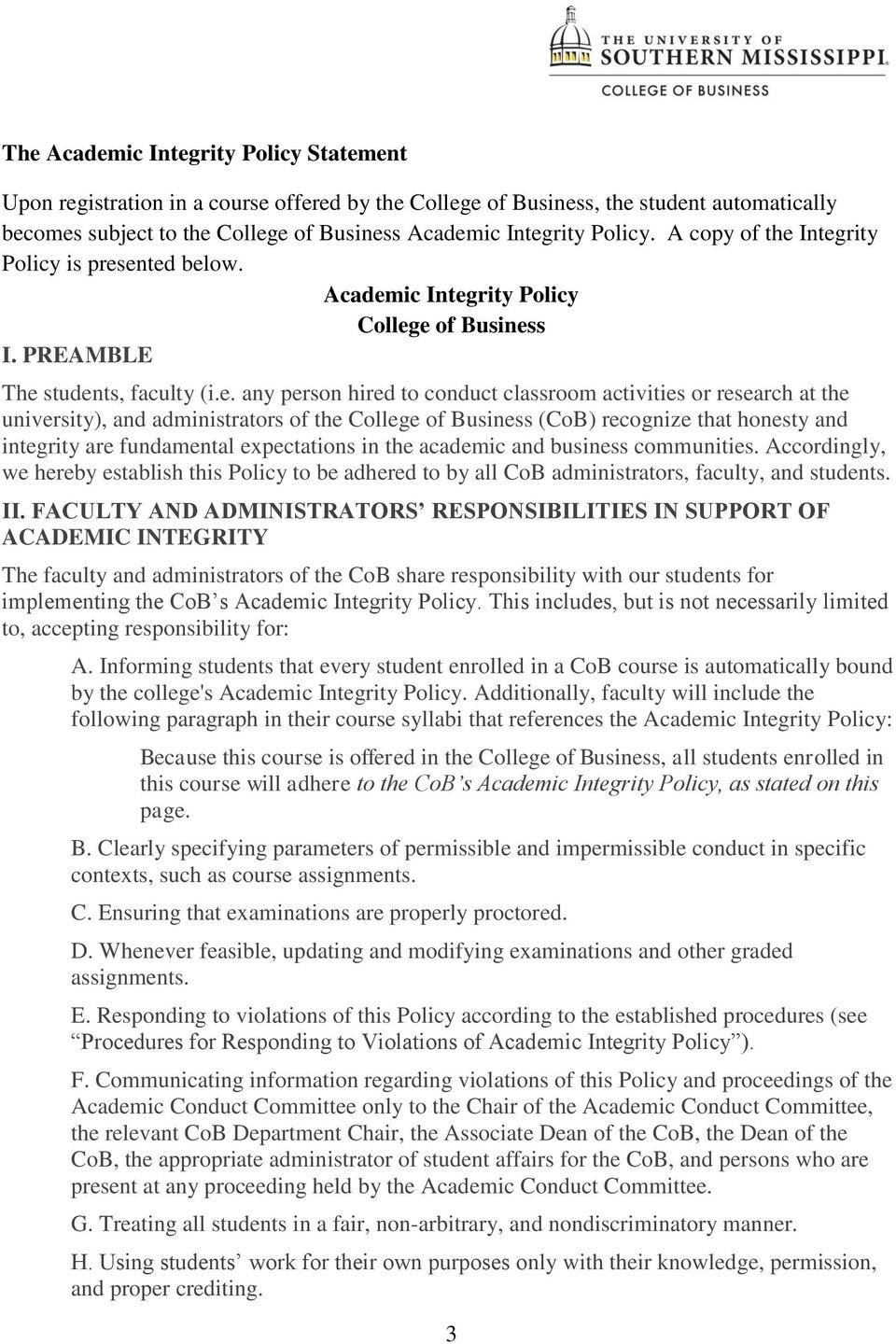 Integrity Policy is presented below. Academic Integrity Policy College of Business I. PREAMBLE The students, faculty (i.e. any person hired to conduct classroom activities or research at the