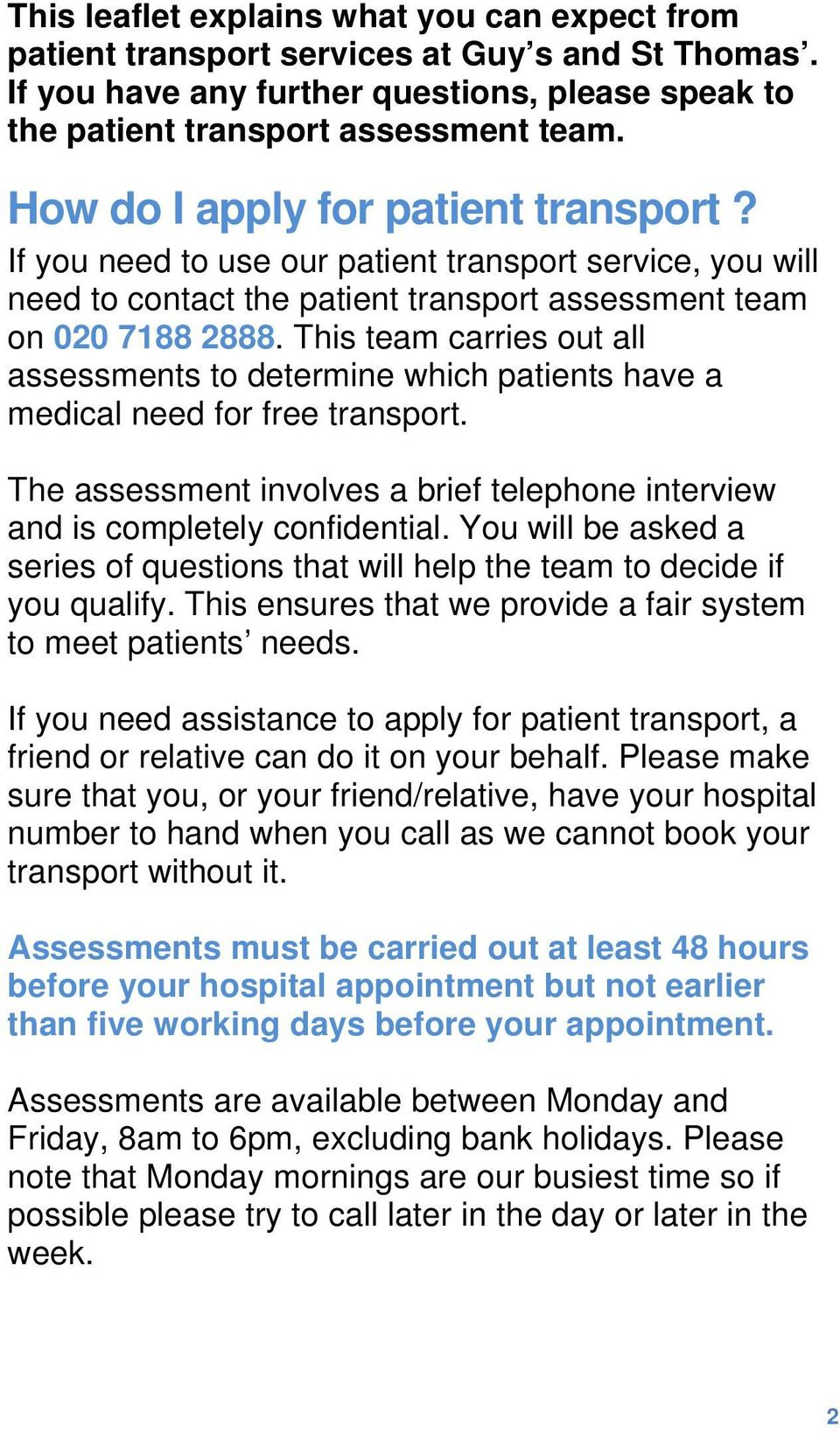 This team carries out all assessments to determine which patients have a medical need for free transport. The assessment involves a brief telephone interview and is completely confidential.