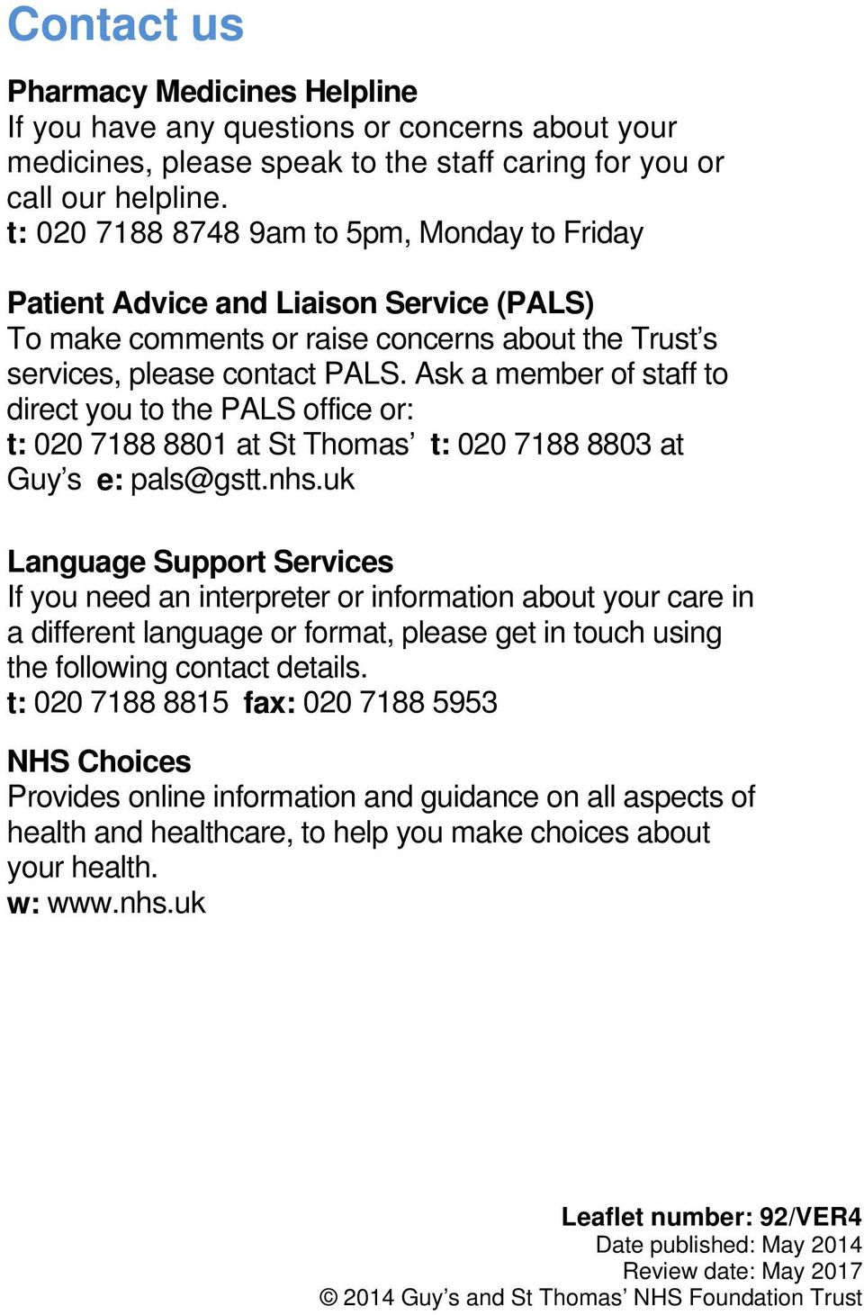 Ask a member of staff to direct you to the PALS office or: t: 020 7188 8801 at St Thomas t: 020 7188 8803 at Guy s e: pals@gstt.nhs.