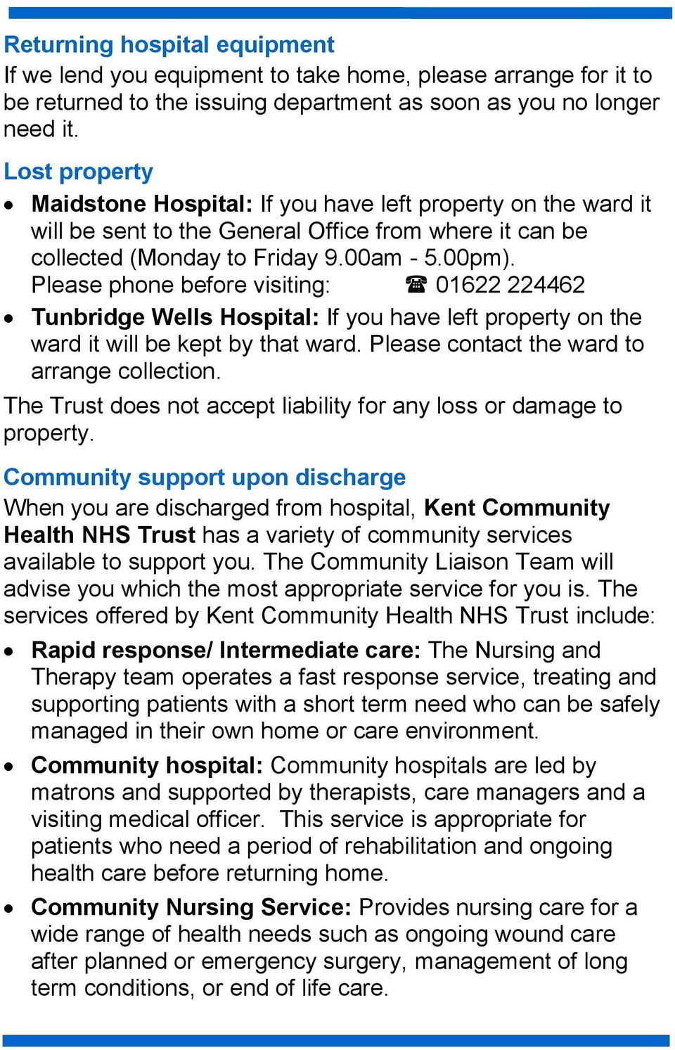Please phone before visiting: 01622 224462 Tunbridge Wells Hospital: If you have left property on the ward it will be kept by that ward. Please contact the ward to arrange collection.