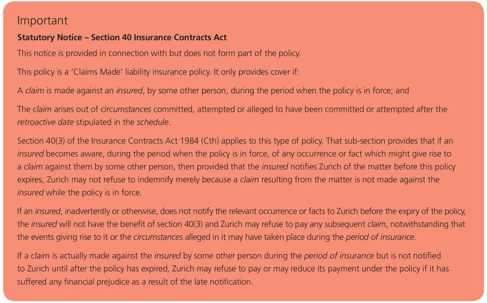 alleged to have been committed or attempted after the retroactive date stipulated in the schedule Section 40(3) of the Insurance Contracts Act 1984 (Cth) applies to this type of policy That