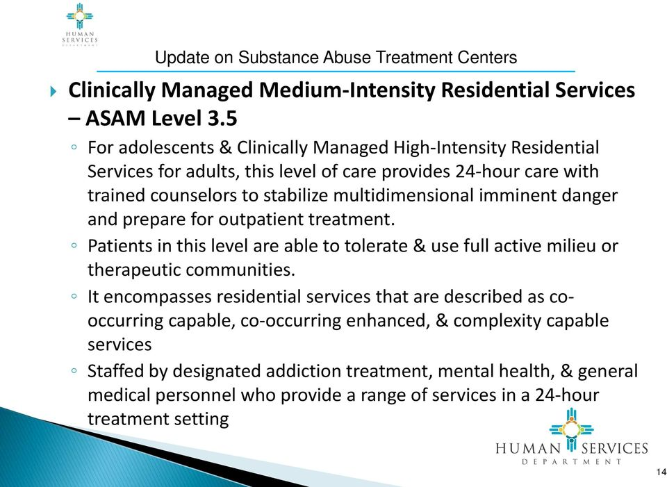 multidimensional imminent danger and prepare for outpatient treatment. Patients in this level are able to tolerate & use full active milieu or therapeutic communities.