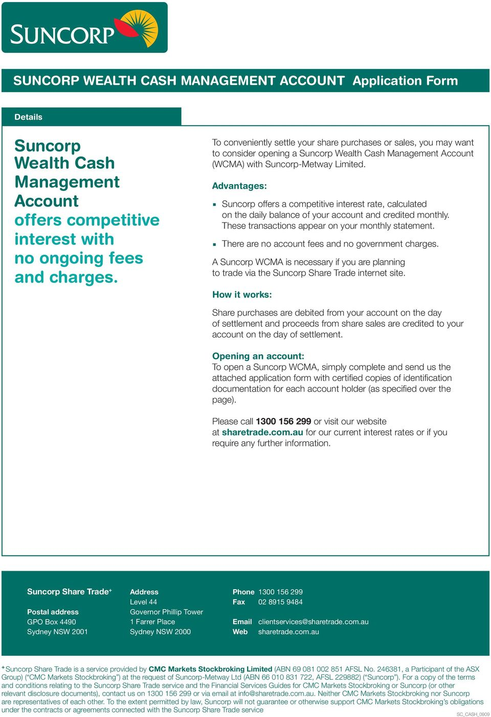 Advantages: Suncorp offers a competitive interest rate, calculated on the daily balance of your account and credited monthly. These transactions appear on your monthly statement.