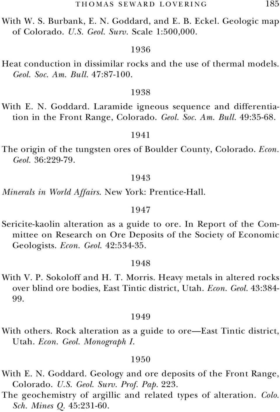 Laramide igneous sequence and differentiation in the Front Range, Colorado. Geol. Soc. Am. Bull. 49:35-68. 1941 The origin of the tungsten ores of Boulder County, Colorado. Econ. Geol. 36:229-79.