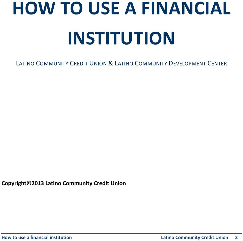 Copyright 2013 Latino Community Credit Union How to
