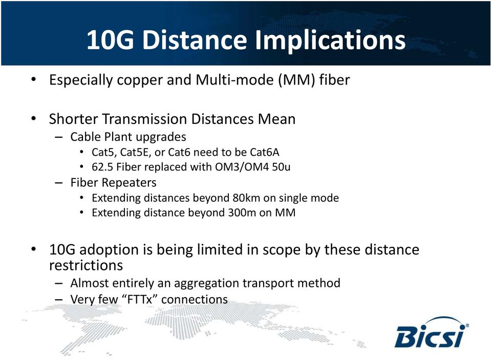 5 Fiber replaced with OM3/OM4 50u Fiber Repeaters Extending distances beyond 80km on single mode Extending