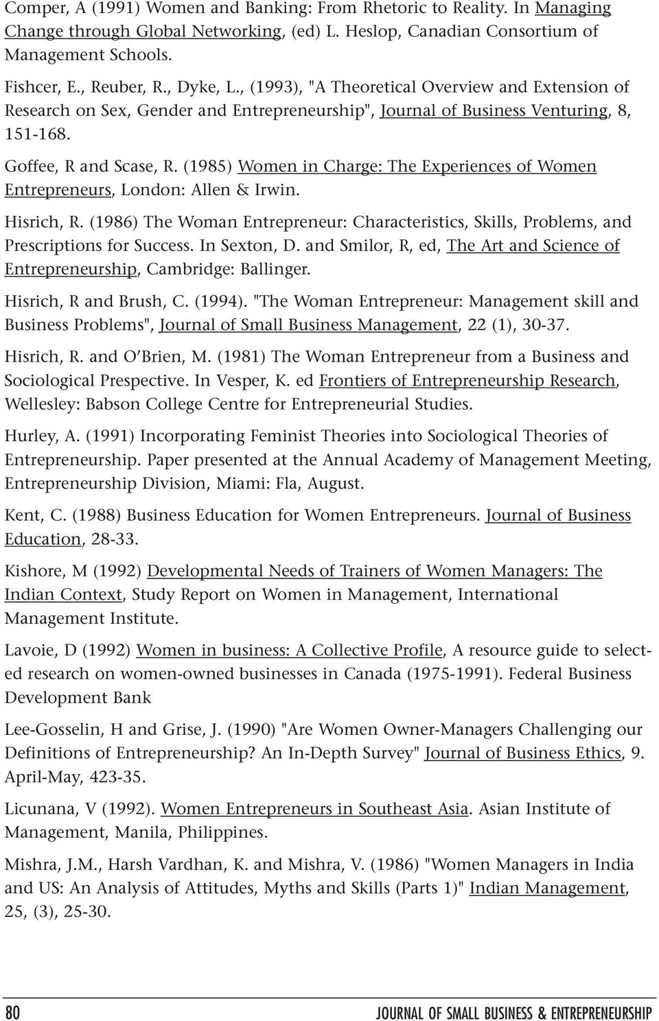 (1985) Women in Charge: The Experiences of Women Entrepreneurs, London: Allen & Irwin. Hisrich, R. (1986) The Woman Entrepreneur: Characteristics, Skills, Problems, and Prescriptions for Success.