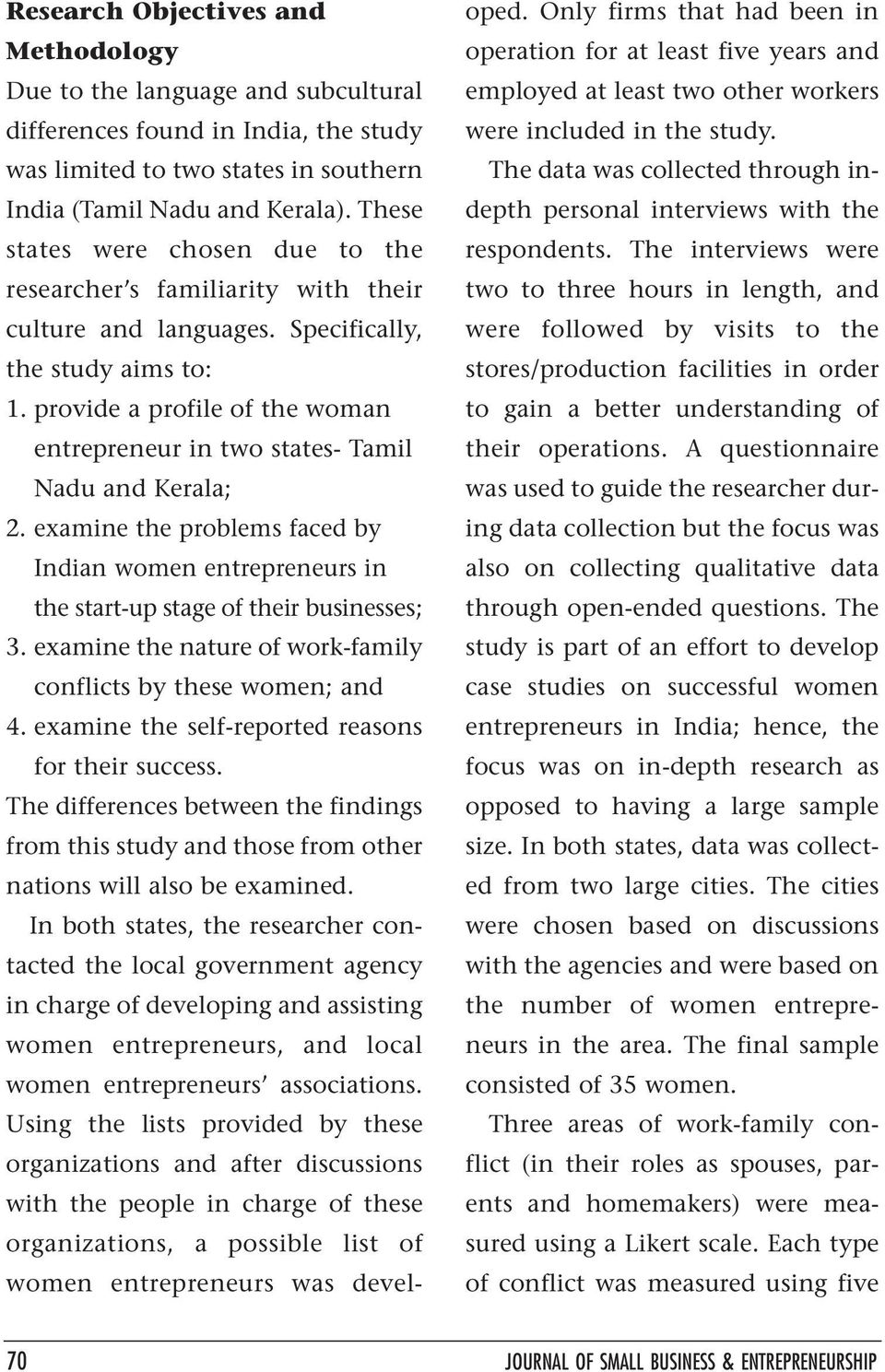 provide a profile of the woman entrepreneur in two states- Tamil Nadu and Kerala; 2. examine the problems faced by Indian women entrepreneurs in the start-up stage of their businesses; 3.