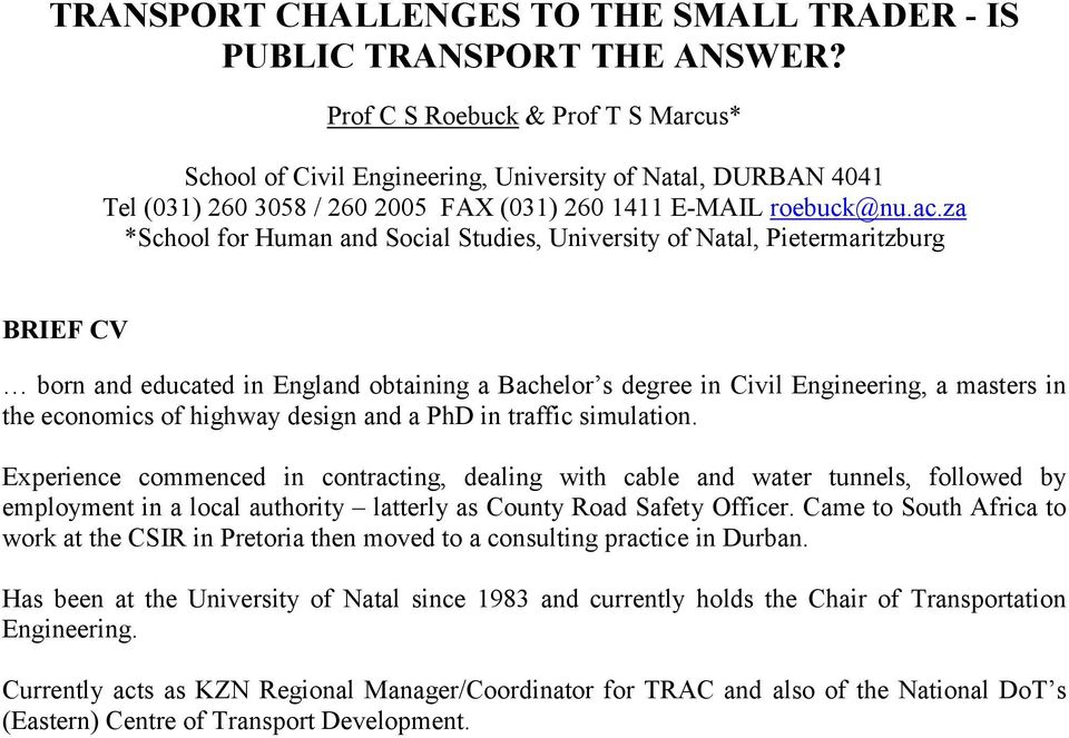 za *School for Human and Social Studies, University of Natal, Pietermaritzburg BRIEF CV born and educated in England obtaining a Bachelor s degree in Civil Engineering, a masters in the economics of