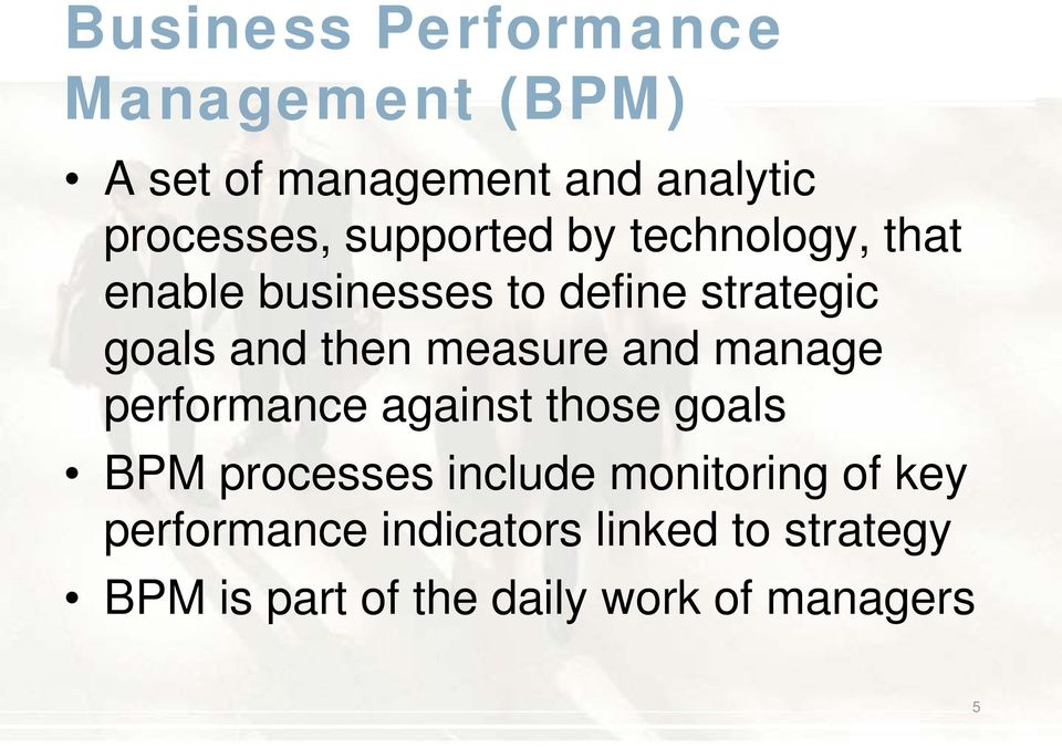 measure and manage performance against those goals BPM processes include monitoring