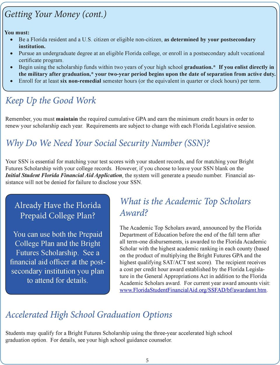 Begin using the scholarship funds within two years of your high school graduation.