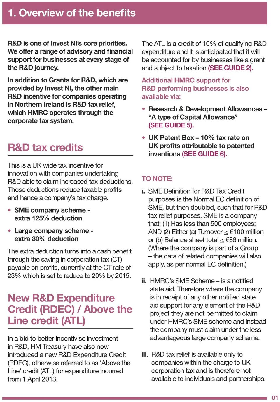 tax system. R&D tax credits This is a UK wide tax incentive for innovation with companies undertaking R&D able to claim increased tax deductions.