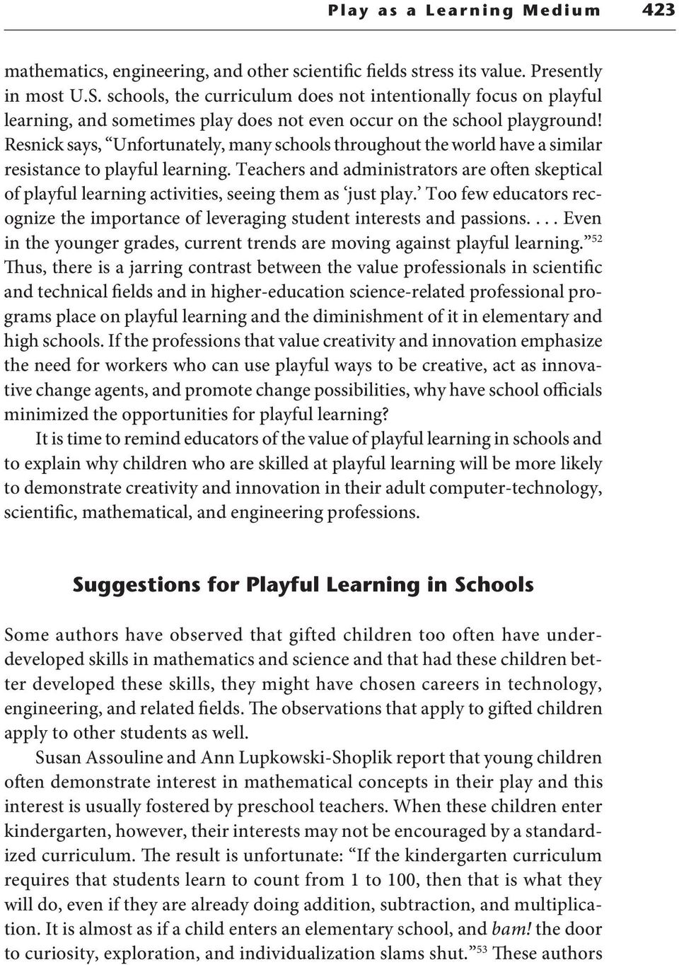 Resnick says, Unfortunately, many schools throughout the world have a similar resistance to playful learning.