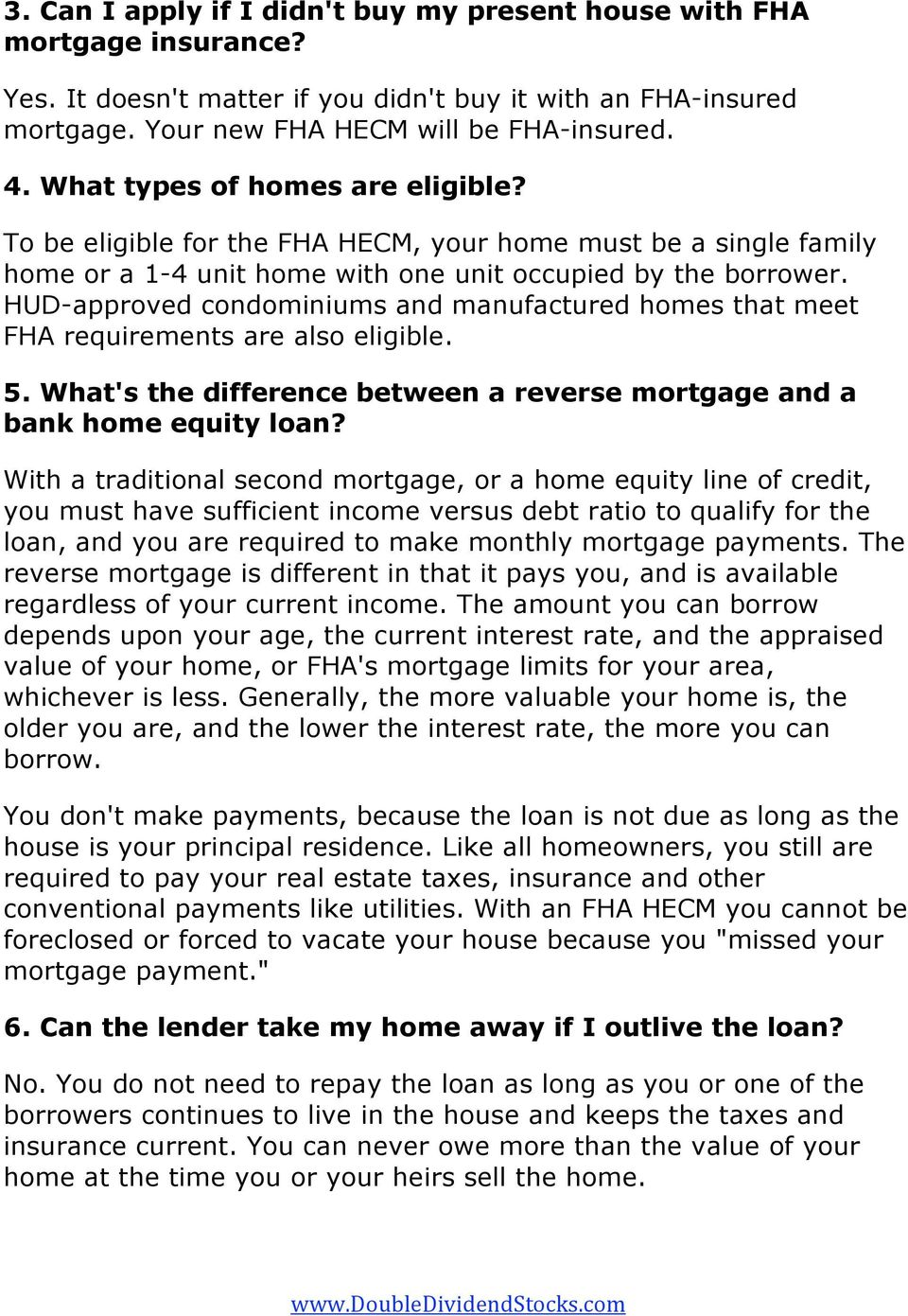 HUD-approved condominiums and manufactured homes that meet FHA requirements are also eligible. 5. What's the difference between a reverse mortgage and a bank home equity loan?