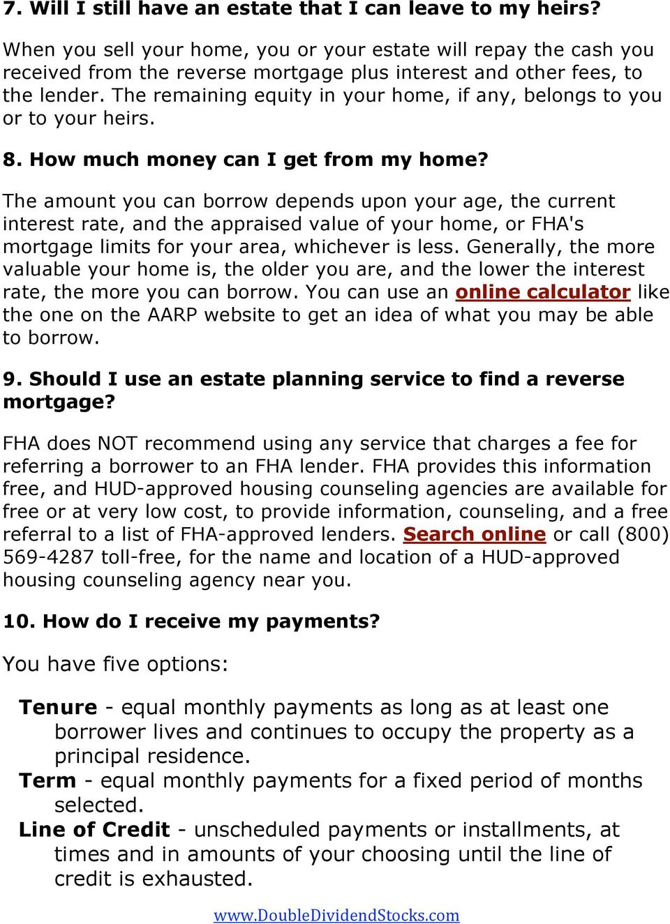 The remaining equity in your home, if any, belongs to you or to your heirs. 8. How much money can I get from my home?