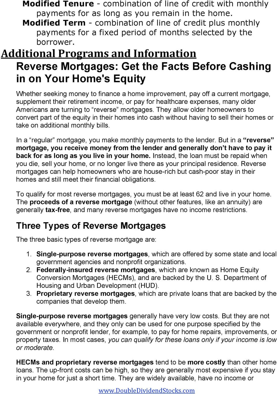 Additional Programs and Information Reverse Mortgages: Get the Facts Before Cashing in on Your Home's Equity Whether seeking money to finance a home improvement, pay off a current mortgage,