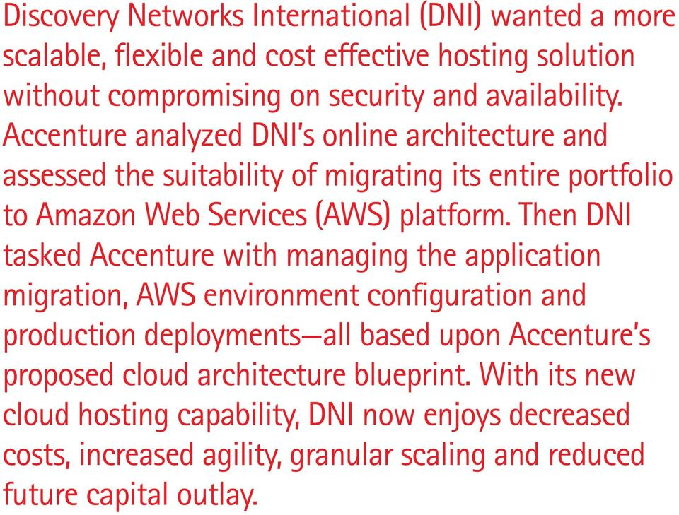 Then DNI tasked Accenture with managing the application migration, AWS environment configuration and production deployments all based upon Accenture s proposed