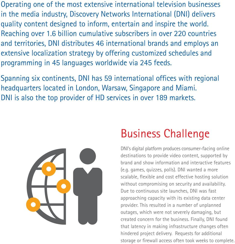6 billion cumulative subscribers in over 220 countries and territories, DNI distributes 46 international brands and employs an extensive localization strategy by offering customized schedules and