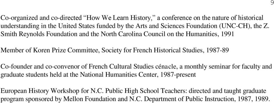 Smith Reynolds Foundation and the North Carolina Council on the Humanities, 1991 Member of Koren Prize Committee, Society for French Historical Studies, 1987-89 Co-founder and