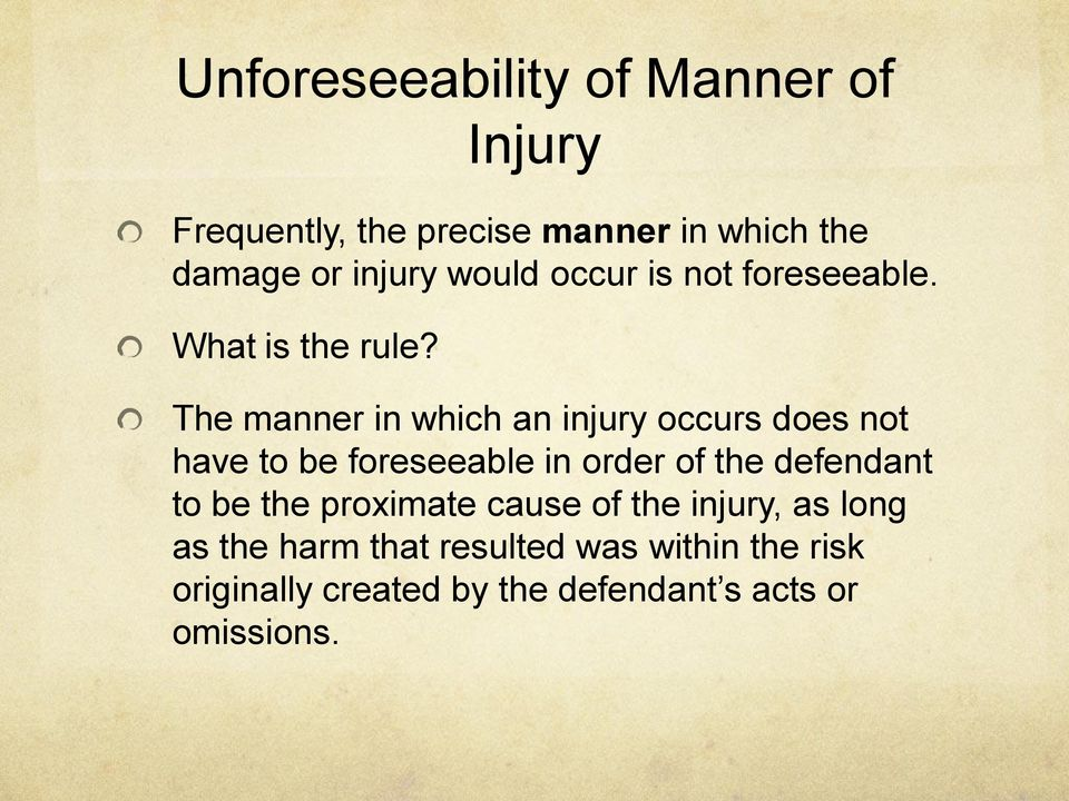 The manner in which an injury occurs does not have to be foreseeable in order of the defendant to