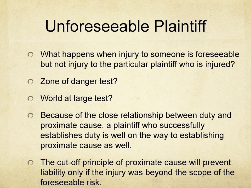 Unforeseeable Plaintiff What happens when injury to someone is foreseeable but not injury to the particular plaintiff