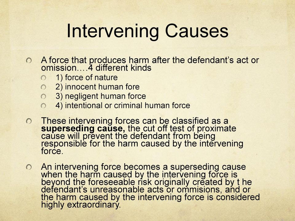 superseding cause, the cut off test of proximate cause will prevent the defendant from being responsible for the harm caused by the intervening force.