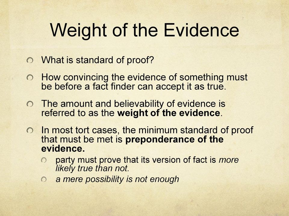 The amount and believability of evidence is referred to as the weight of the evidence.