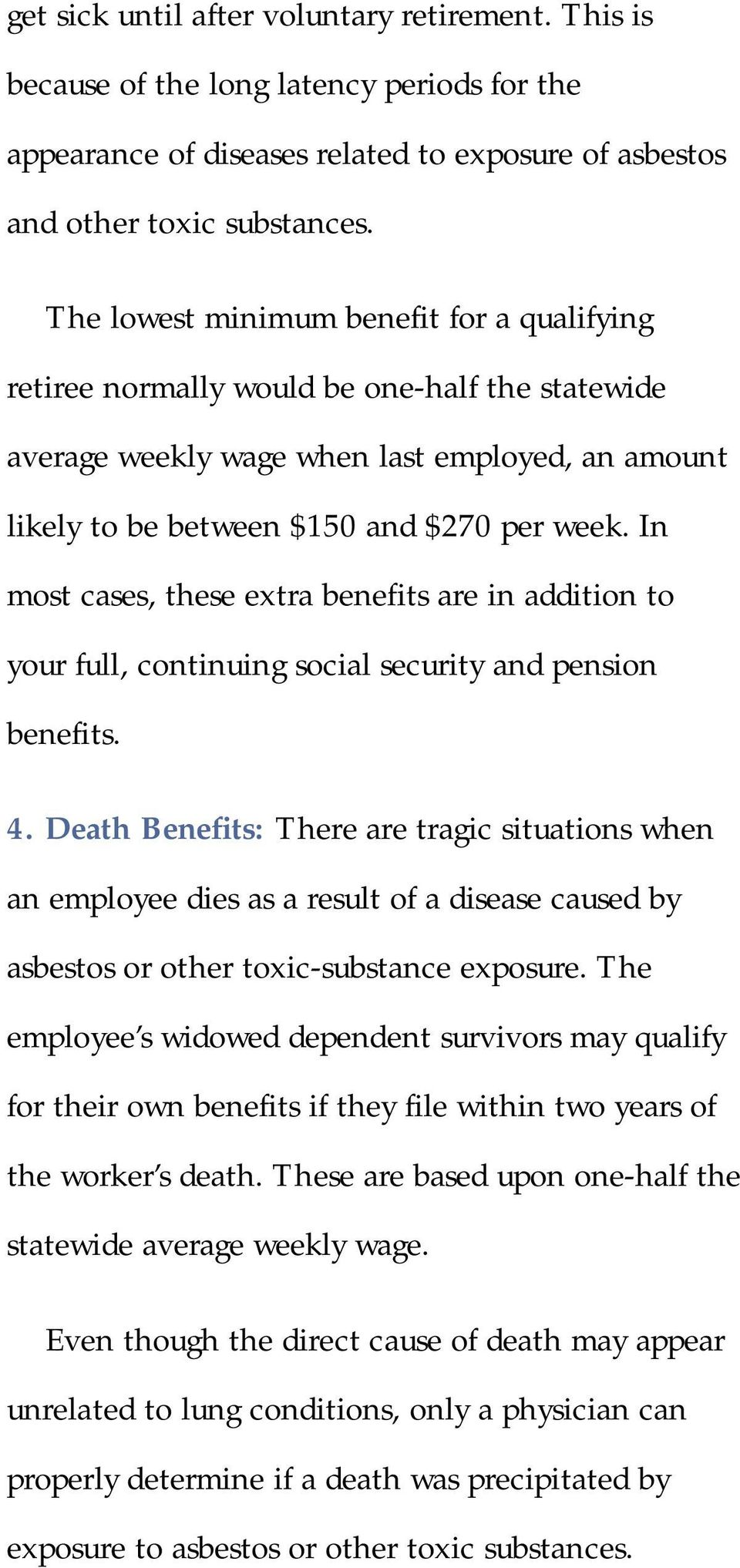 In most cases, these extra benefits are in addition to your full, continuing social security and pension benefits. 4.