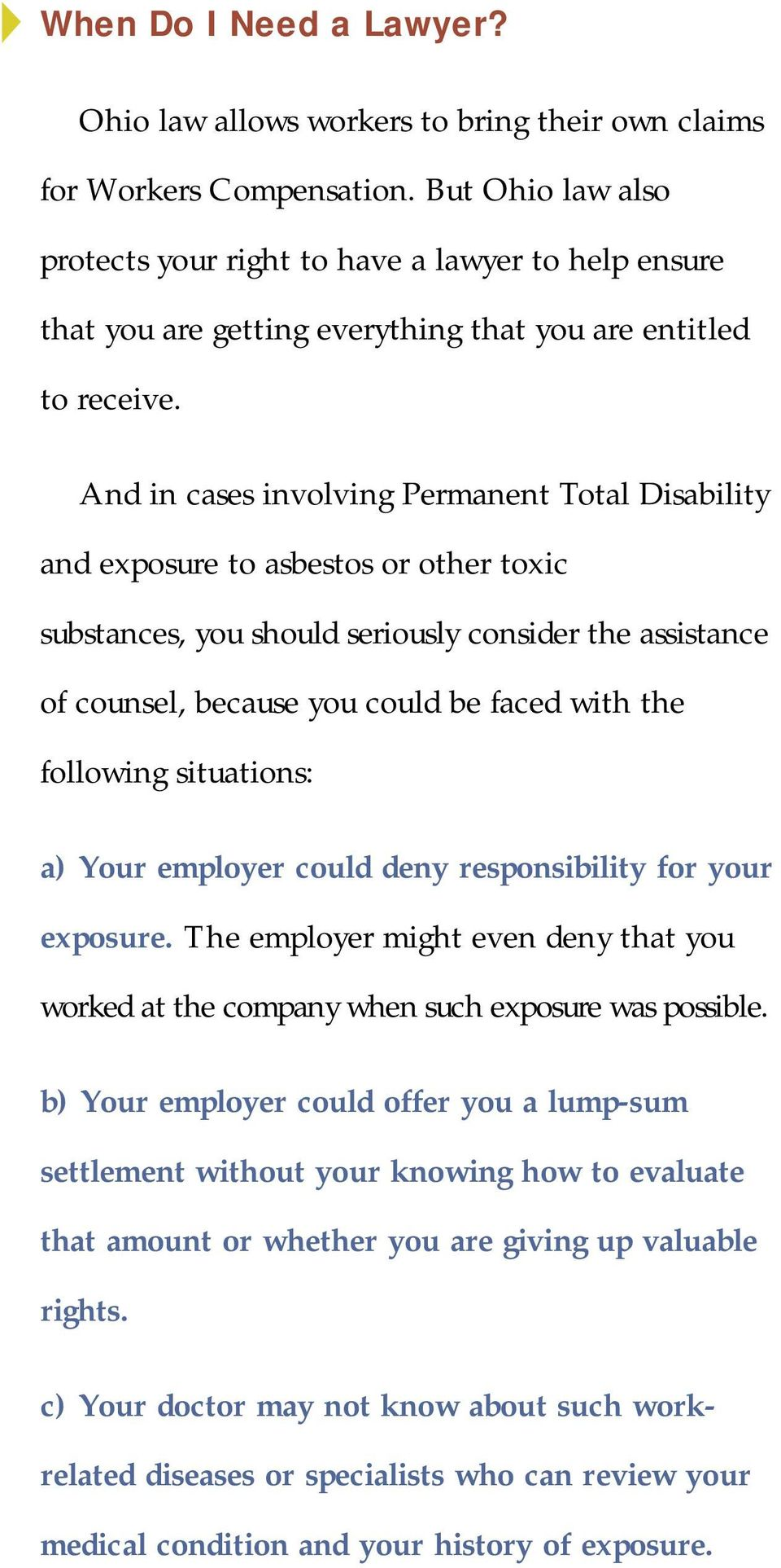 And in cases involving Permanent Total Disability and exposure to asbestos or other toxic substances, you should seriously consider the assistance of counsel, because you could be faced with the