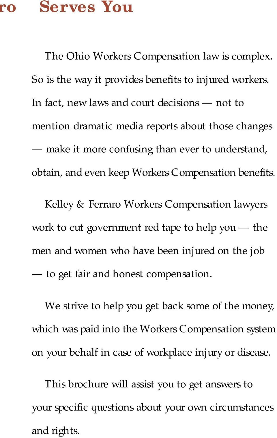 benefits. Kelley & Ferraro Workers Compensation lawyers work to cut government red tape to help you the men and women who have been injured on the job to get fair and honest compensation.