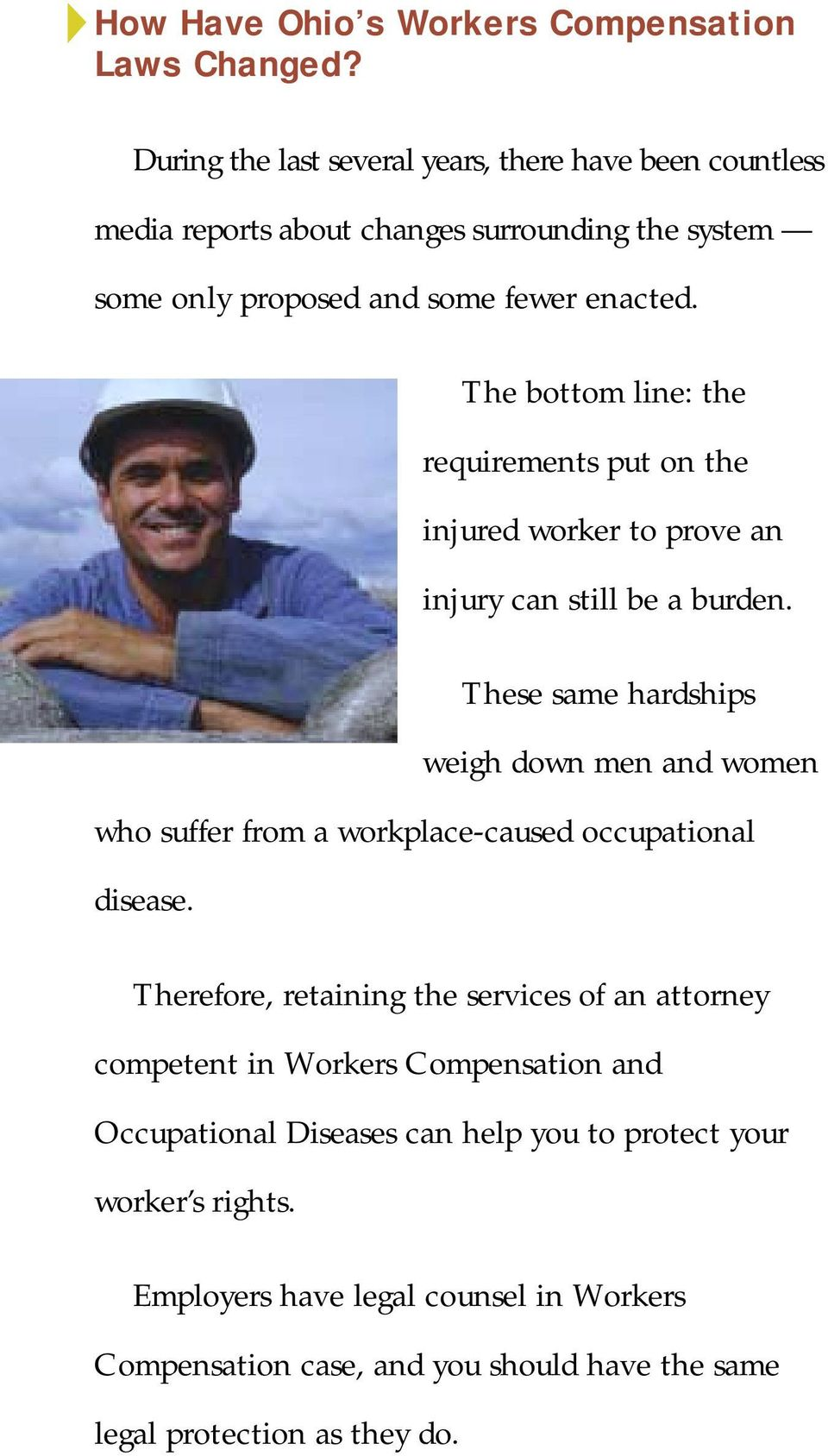 The bottom line: the requirements put on the injured worker to prove an injury can still be a burden.