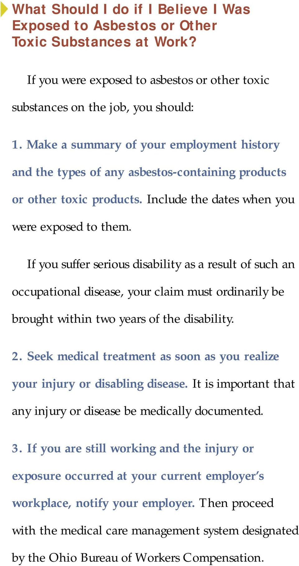 If you suffer serious disability as a result of such an occupational disease, your claim must ordinarily be brought within two years of the disability. 2.